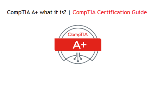 CompTIA A+ what it is? What you achieve after A+ Certification