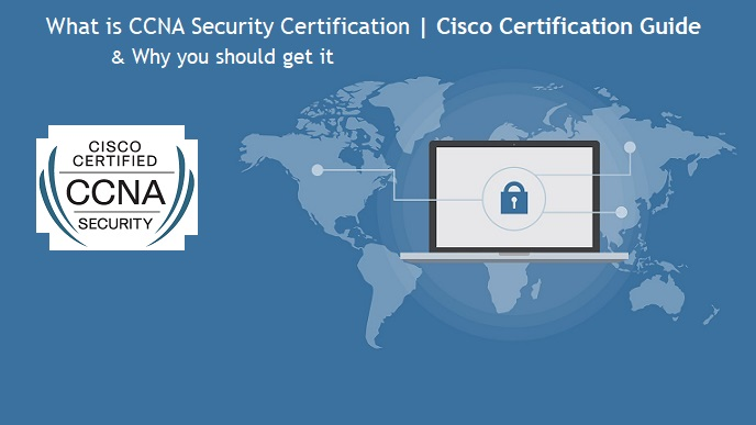 What is CCNA Security Certification & Why you should get it?
