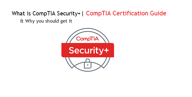 What is CompTIA Security+ Certification & Why you should get it