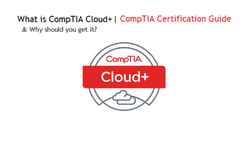 What is CompTIA Cloud+ (plus) & Why should you get this certification?