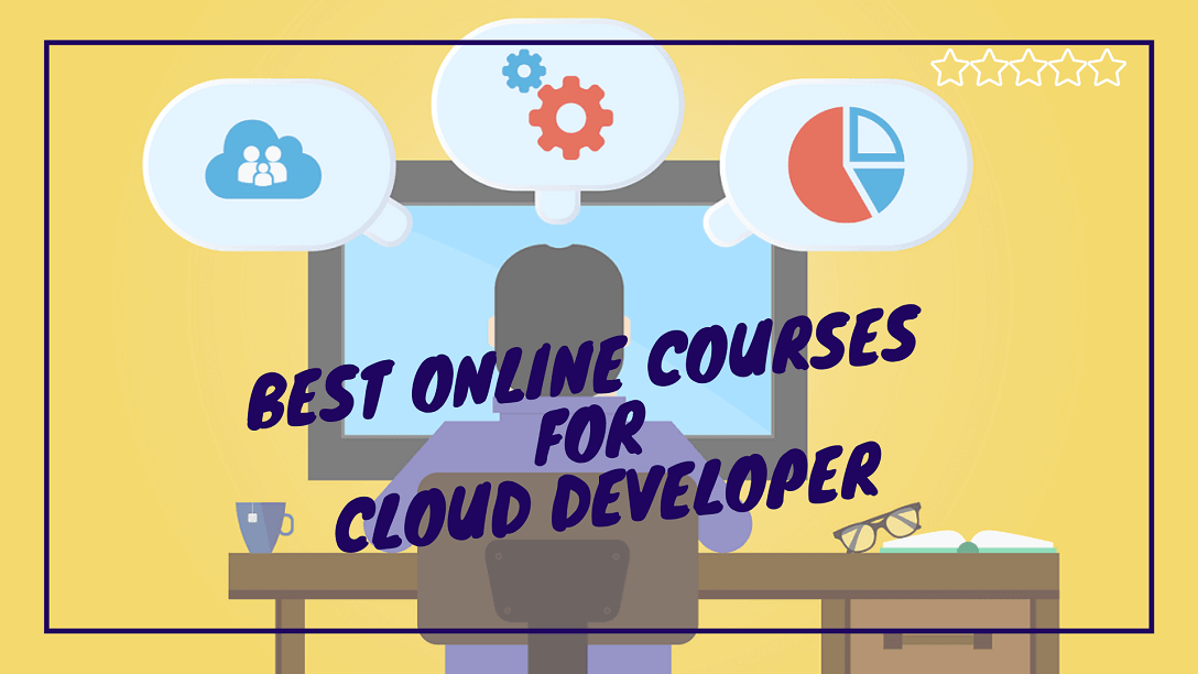 Best Online Courses for Cloud Developer
