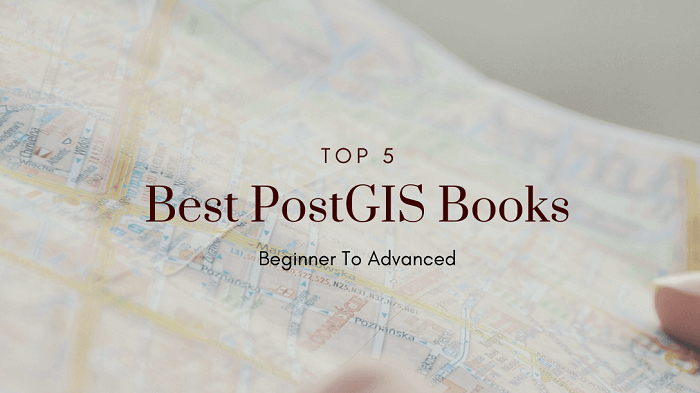 Top 5 Best PostGIS Books You Should Read | Beginner To Advanced [2020 UPDATED]