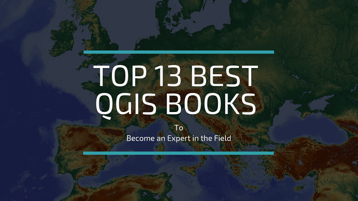 13 Best QGIS Books to Become an Expert in the Field | Beginner to Advance [2020 UPDATED]
