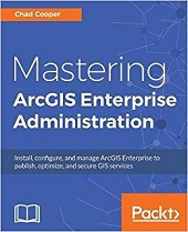 best books to Mastering ArcGIS Enterprise Administration