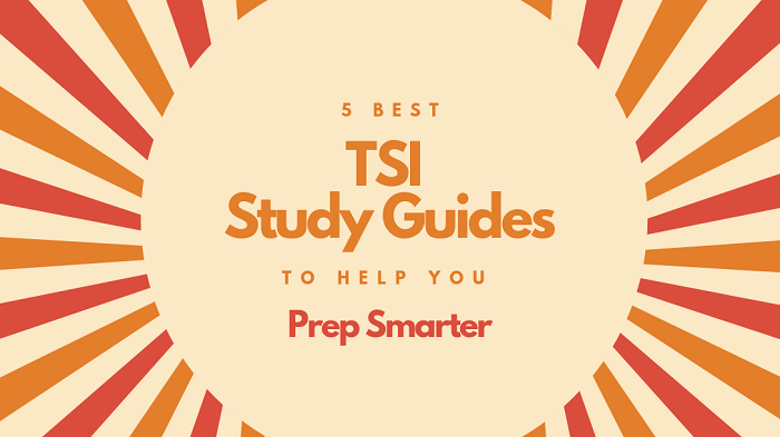 5 Best TSI Study Guides to Help You Prep Smarter [2020 UPDATED]