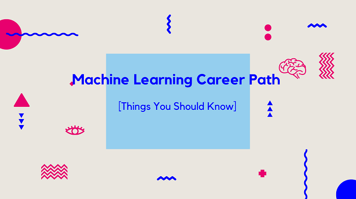 Machine Learning Career Path [Things You Should Know]
